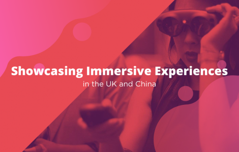 Showcasing Immersive Experiences in the UK and China
